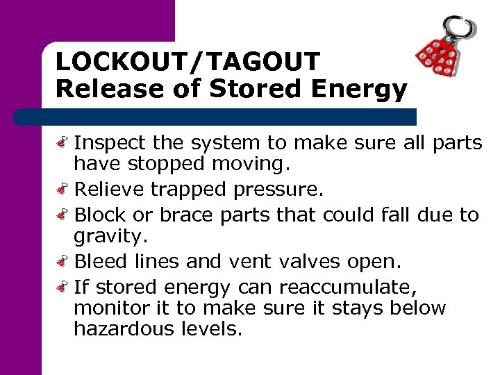 LOCKOUT/TAGOUT Release of Stored Energy Inspect the system to make sure all parts have