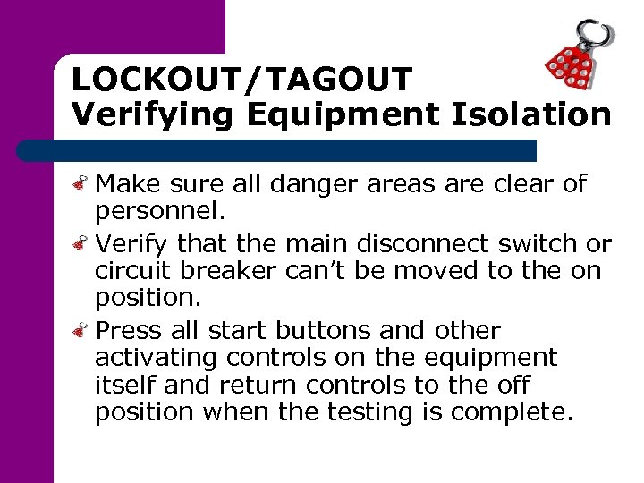 LOCKOUT/TAGOUT Verifying Equipment Isolation Make sure all danger areas are clear of personnel. Verify