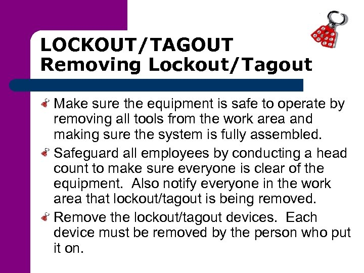 LOCKOUT/TAGOUT Removing Lockout/Tagout Make sure the equipment is safe to operate by removing all