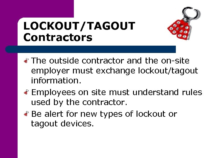 LOCKOUT/TAGOUT Contractors The outside contractor and the on-site employer must exchange lockout/tagout information. Employees