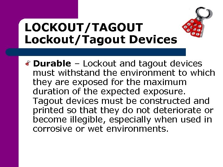 LOCKOUT/TAGOUT Lockout/Tagout Devices Durable – Lockout and tagout devices must withstand the environment to