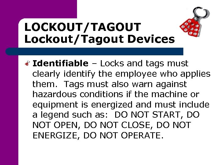 LOCKOUT/TAGOUT Lockout/Tagout Devices Identifiable – Locks and tags must clearly identify the employee who