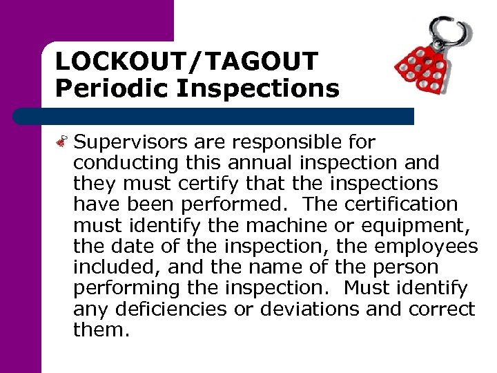 LOCKOUT/TAGOUT Periodic Inspections Supervisors are responsible for conducting this annual inspection and they must