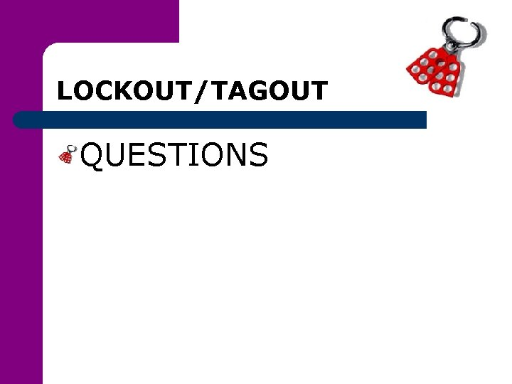 LOCKOUT/TAGOUT QUESTIONS