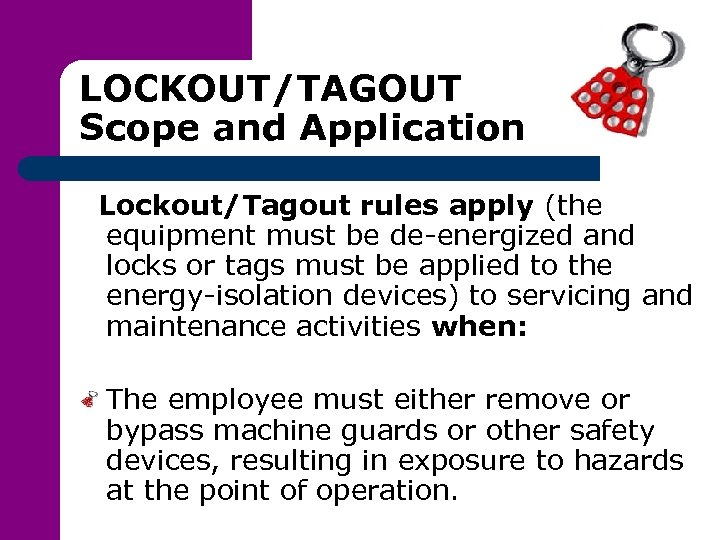 LOCKOUT/TAGOUT Scope and Application Lockout/Tagout rules apply (the equipment must be de-energized and locks