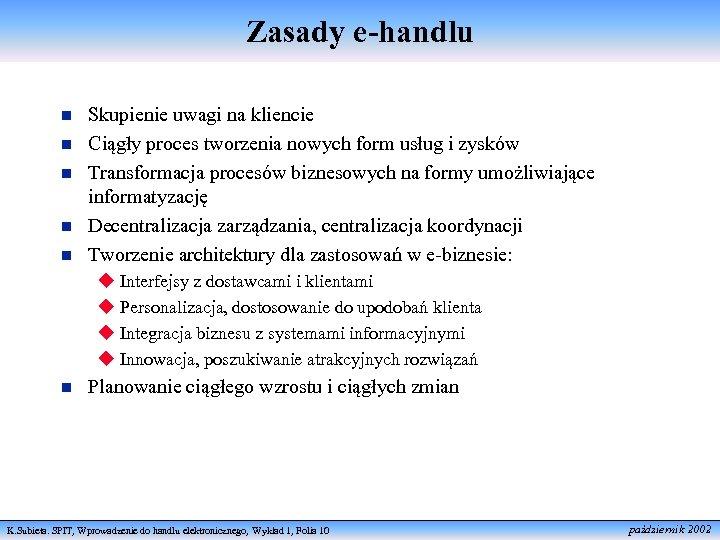 Zasady e-handlu n n n Skupienie uwagi na kliencie Ciągły proces tworzenia nowych form