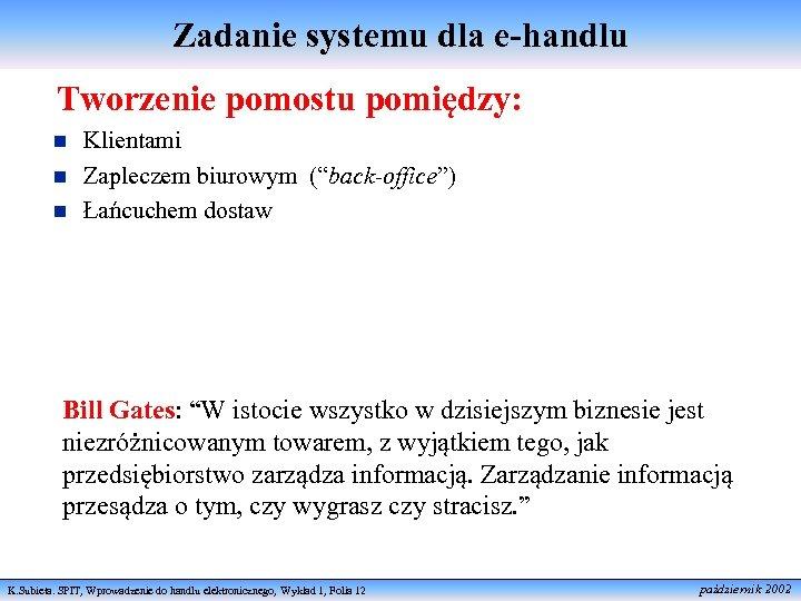"""Zadanie systemu dla e-handlu Tworzenie pomostu pomiędzy: n n n Klientami Zapleczem biurowym (""""back-office"""")"""