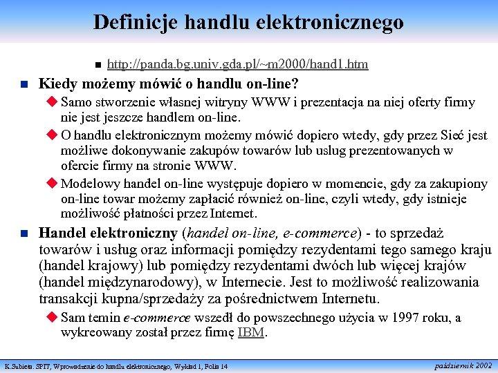 Definicje handlu elektronicznego n n http: //panda. bg. univ. gda. pl/~m 2000/hand 1. htm