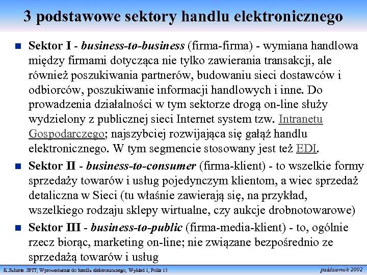 3 podstawowe sektory handlu elektronicznego n n n Sektor I - business-to-business (firma-firma) -