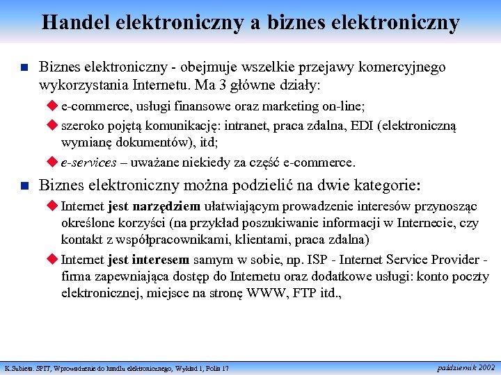 Handel elektroniczny a biznes elektroniczny n Biznes elektroniczny - obejmuje wszelkie przejawy komercyjnego wykorzystania