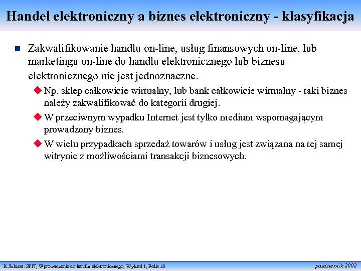 Handel elektroniczny a biznes elektroniczny - klasyfikacja n Zakwalifikowanie handlu on-line, usług finansowych on-line,