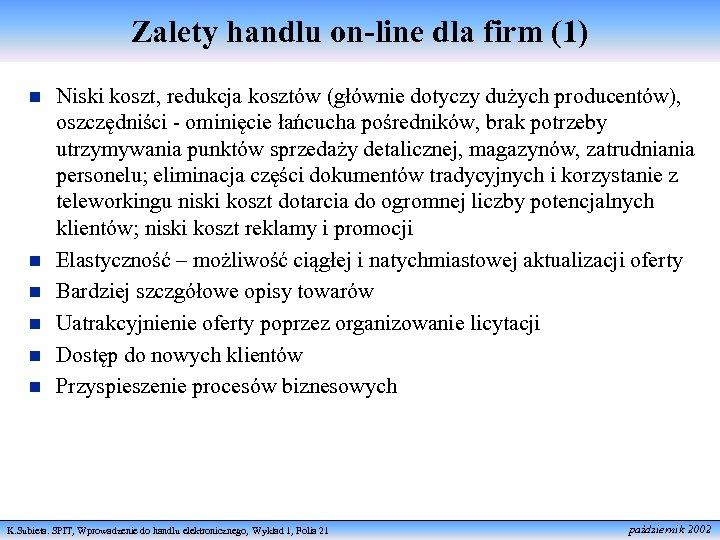 Zalety handlu on-line dla firm (1) n n n Niski koszt, redukcja kosztów (głównie