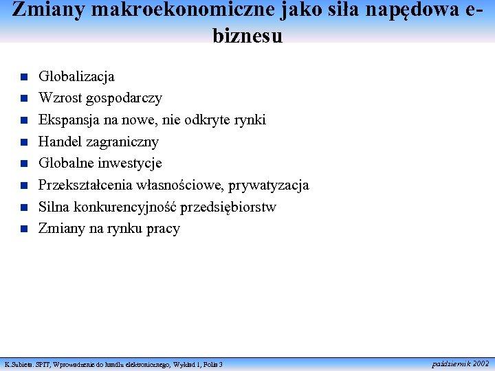Zmiany makroekonomiczne jako siła napędowa ebiznesu n n n n Globalizacja Wzrost gospodarczy Ekspansja