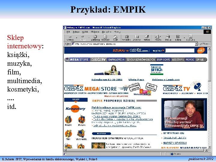 Przykład: EMPIK Sklep internetowy: książki, muzyka, film, multimedia, kosmetyki, . . itd. K. Subieta.