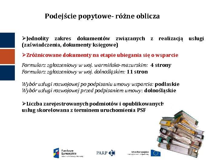 Podejście popytowe- różne oblicza ØJednolity zakres dokumentów związanych z realizacją usługi (zaświadczenia, dokumenty księgowe)