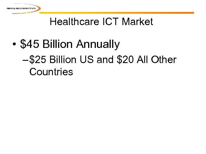 Healthcare ICT Market • $45 Billion Annually – $25 Billion US and $20 All