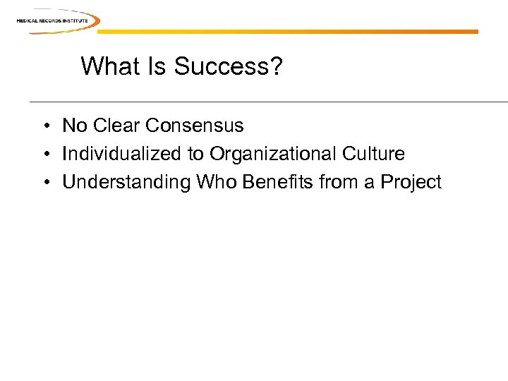 What Is Success? • No Clear Consensus • Individualized to Organizational Culture • Understanding