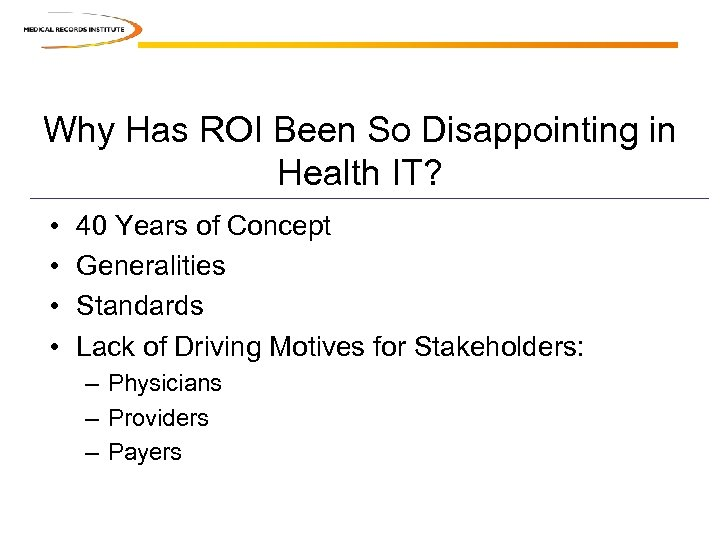 Why Has ROI Been So Disappointing in Health IT? • • 40 Years of