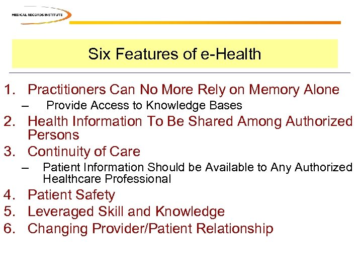 Six Features of e-Health 1. Practitioners Can No More Rely on Memory Alone –