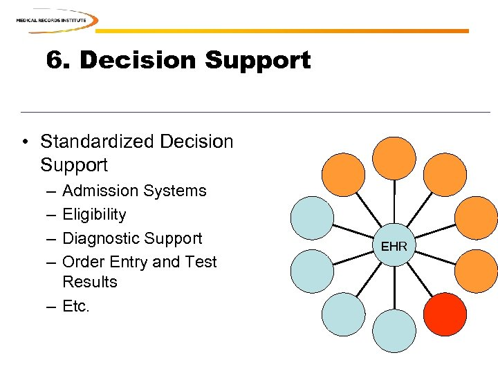 6. Decision Support • Standardized Decision Support – – Admission Systems Eligibility Diagnostic Support