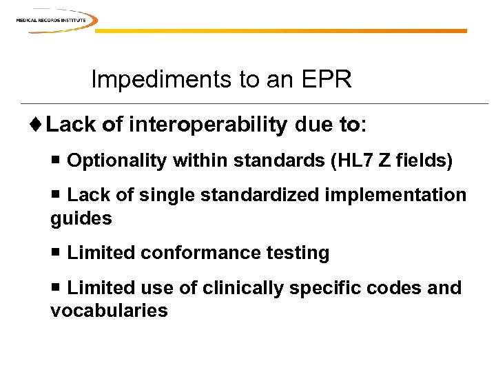 Impediments to an EPR ¨Lack of interoperability due to: ¡ Optionality within standards (HL
