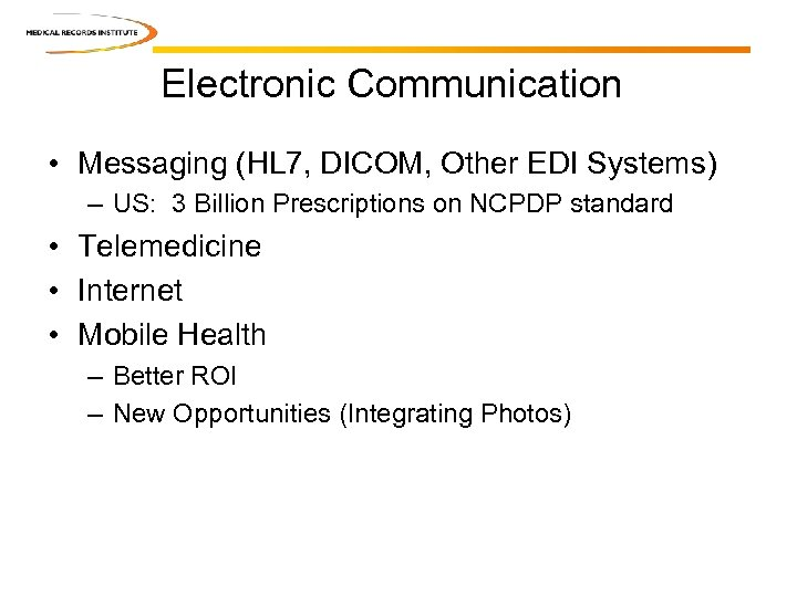 Electronic Communication • Messaging (HL 7, DICOM, Other EDI Systems) – US: 3 Billion