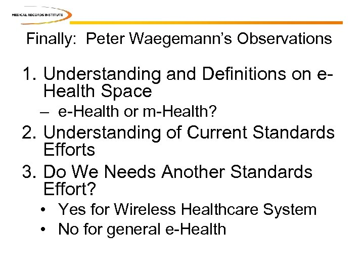 Finally: Peter Waegemann's Observations 1. Understanding and Definitions on e. Health Space – e-Health