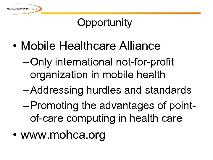 Opportunity • Mobile Healthcare Alliance – Only international not-for-profit organization in mobile health –