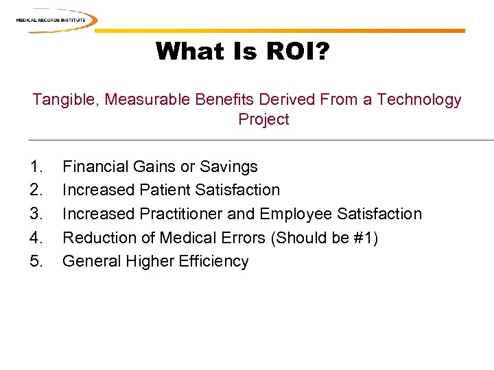 What Is ROI? Tangible, Measurable Benefits Derived From a Technology Project 1. 2. 3.