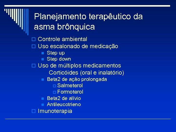 Planejamento terapêutico da asma brônquica o Controle ambiental o Uso escalonado de medicação n