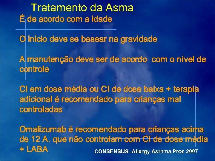 Tratamento da Asma É de acordo com a idade O inicio deve se basear