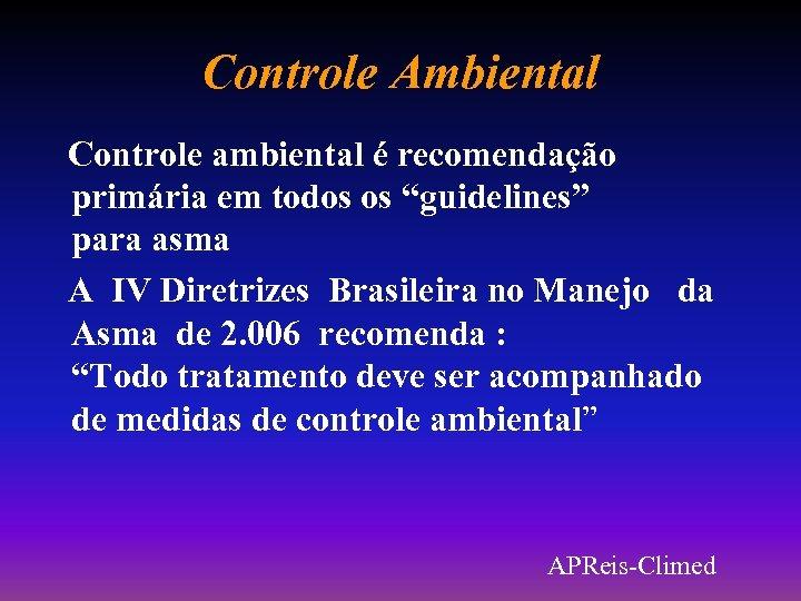 """Controle Ambiental Controle ambiental é recomendação primária em todos os """"guidelines"""" para asma A"""
