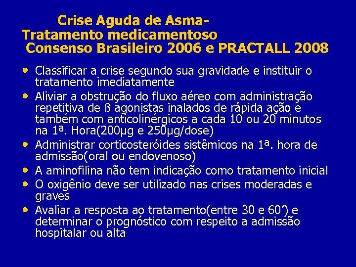 Crise Aguda de Asma. Tratamento medicamentoso Consenso Brasileiro 2006 e PRACTALL 2008 • Classificar
