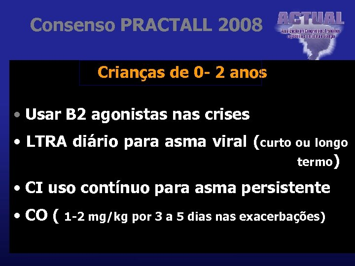 Consenso PRACTALL 2008 Crianças de 0 - 2 anos • Usar B 2 agonistas
