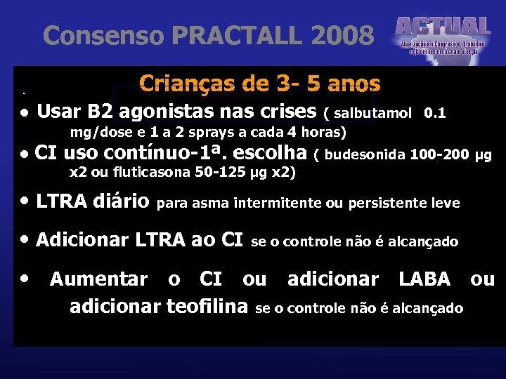 Consenso PRACTALL 2008 Crianças de 3 - 5 anos. • Usar B 2 agonistas