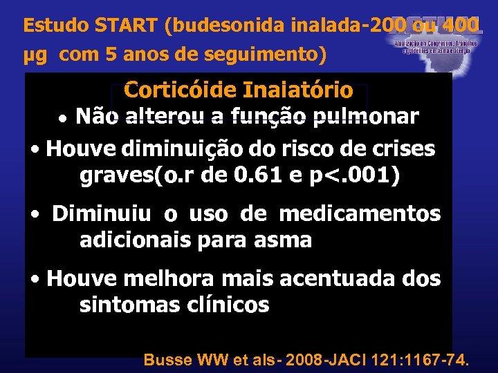 Estudo START (budesonida inalada-200 ou 400 μg com 5 anos de seguimento) Corticóide Inalatório