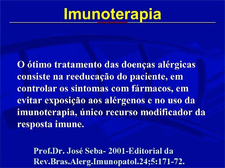 Prof. Dr. José Seba- 2001 -Editorial da Rev. Bras. Alerg. Imunopatol. 24; 5: 171