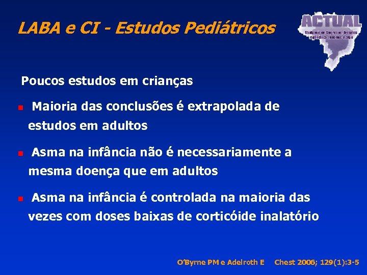 LABA e CI - Estudos Pediátricos Poucos estudos em crianças n Maioria das conclusões