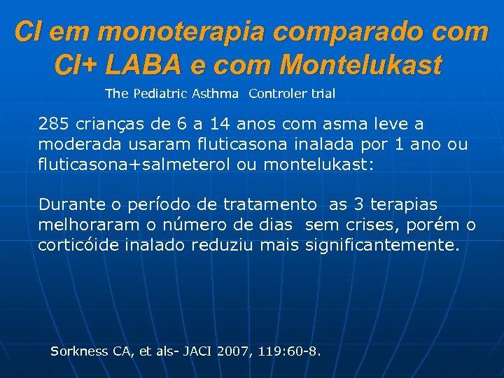 CI em monoterapia comparado com CI+ LABA e com Montelukast The Pediatric Asthma Controler