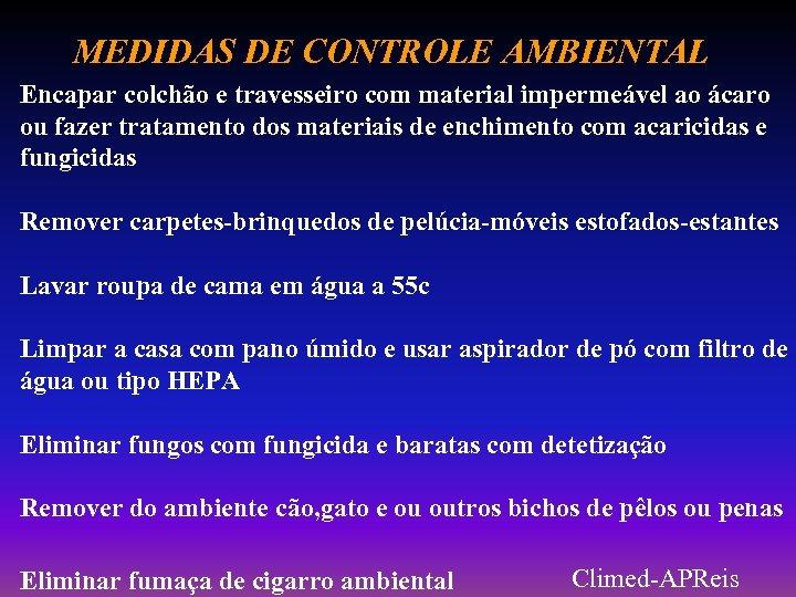MEDIDAS DE CONTROLE AMBIENTAL Encapar colchão e travesseiro com material impermeável ao ácaro ou