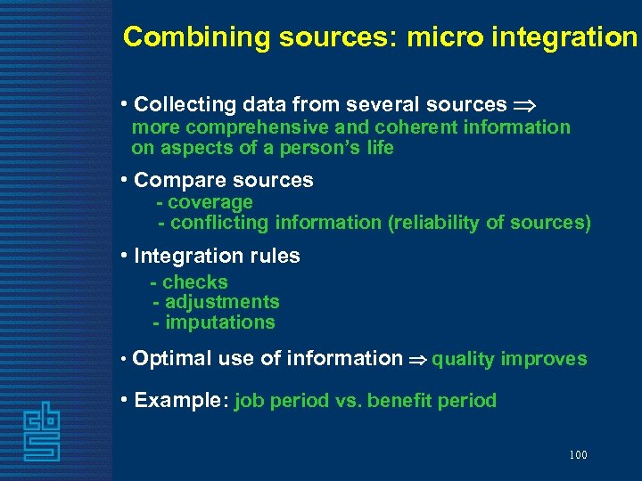 Combining sources: micro integration • Collecting data from several sources more comprehensive and coherent