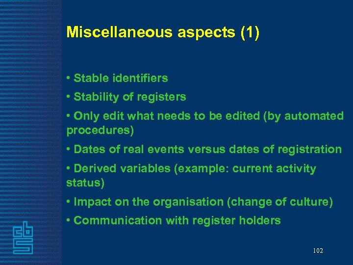 Miscellaneous aspects (1) • Stable identifiers • Stability of registers • Only edit what