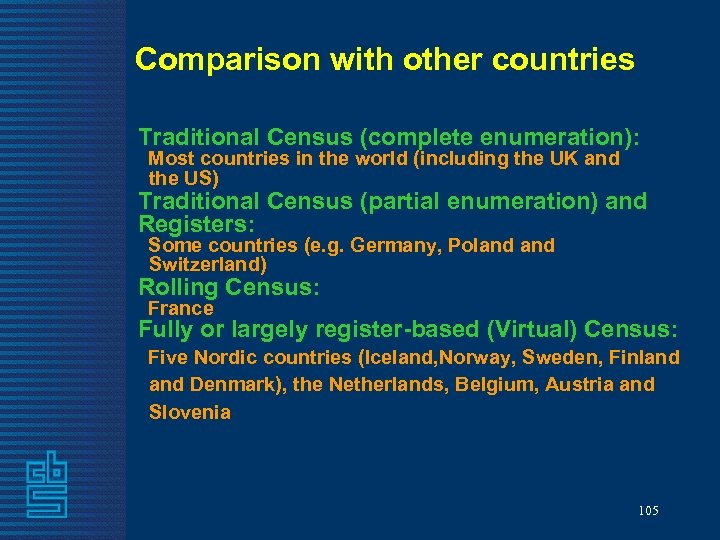 Comparison with other countries Traditional Census (complete enumeration): Most countries in the world (including