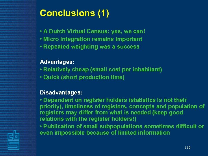Conclusions (1) • A Dutch Virtual Census: yes, we can! • Micro integration remains