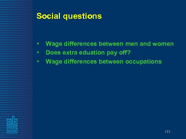 Social questions • Wage differences between men and women • Does extra eduation pay