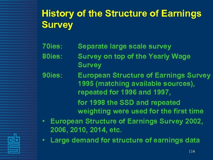 History of the Structure of Earnings Survey 70 ies: 80 ies: Separate large scale