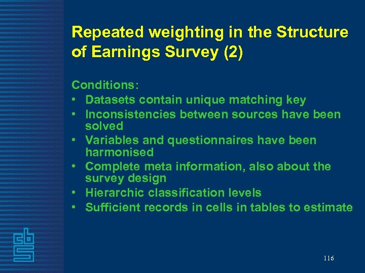Repeated weighting in the Structure of Earnings Survey (2) Conditions: • Datasets contain unique