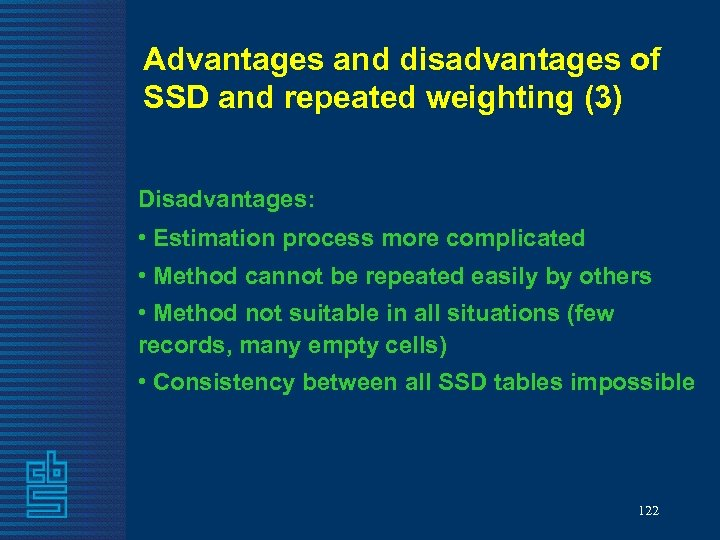 Advantages and disadvantages of SSD and repeated weighting (3) Disadvantages: • Estimation process more