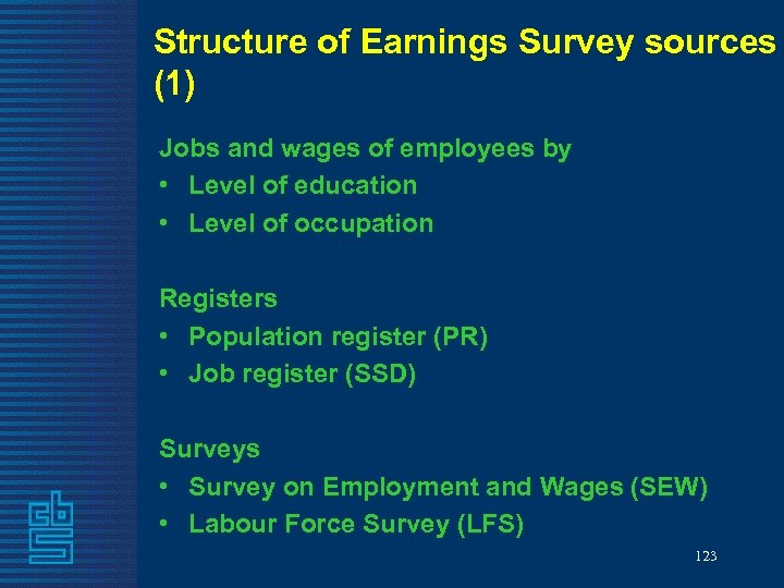 Structure of Earnings Survey sources (1) Jobs and wages of employees by • Level