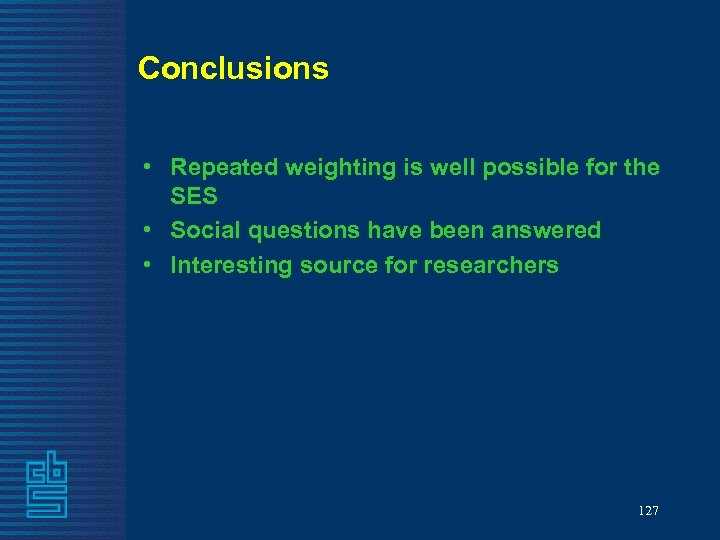 Conclusions • Repeated weighting is well possible for the SES • Social questions have